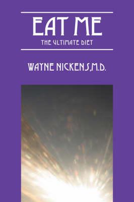 Eat Me The Ultimate Diet by Wayne, M.D. Nickens
