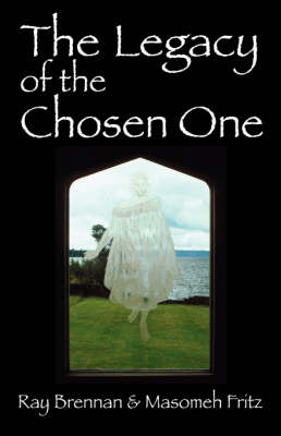 The Legacy of the Chosen One by Ray Brennan, Masomeh Fritz