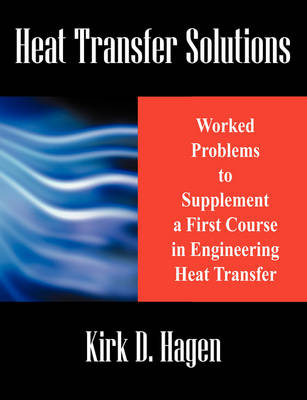 Heat Transfer Solutions Worked Problems to Supplement a First Course in Engineering Heat Transfer by Kirk D (Weber State University) Hagen