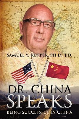 Dr. China Speaks Being Successful in China by Samuel Y Kupper Phd Jd