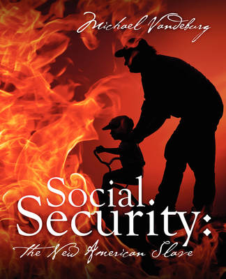 Social Security The New American Slave by Michael Vandeburg