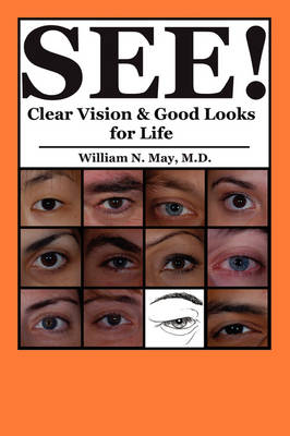 See! Clear Vision and Good Looks for Life by William N, MD May, William N, MD May