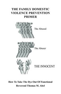 The Family Domestic Violence Primer How to Take the Dys Out of Functional by Reverend Thomas M Abel