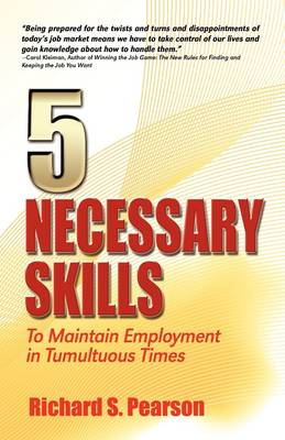5 Necessary Skills To Maintain Employment in Tumultuous Times by Richard S Pearson