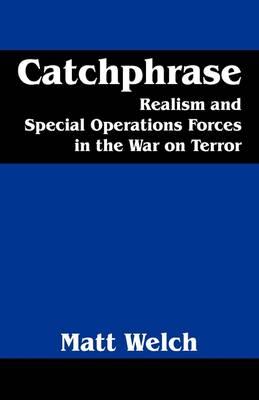Catchphrase Realism and Special Operations Forces in the War on Terror by Matt Welch