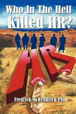 Who in the Hell Killed HR? by Fredrick O Kendrick Phd