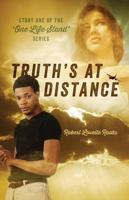 Truth's at Distance Story One of the 'One Life Stand' Series by Robert Lovelle Rooks