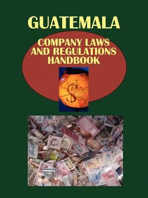 Guatemala Company Laws and Regulationshandbook by Usa Ibp Usa