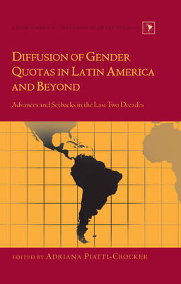 Diffusion of Gender Quotas in Latin America and Beyond Advances and Setbacks in the Last Two Decades by Adriana Piatti-Crocker