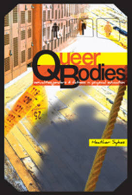 Queer Bodies Sexualities, Genders, and Fatness in Physical Education by Heather Sykes