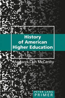 History of American Higher Education by Margaret Cain McCarthy