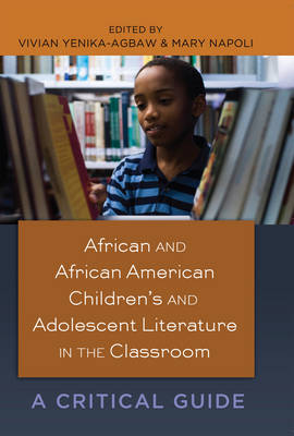 African and African American Children's and Adolescent Literature in the Classroom A Critical Guide by Vivian Yenika-Agbaw