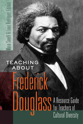 Teaching about Frederick Douglass A Resource Guide for Teachers of Cultural Diversity by Maria Sanelli