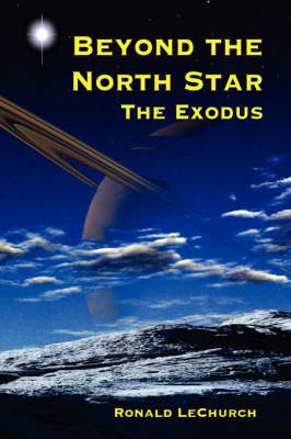 Beyond the North Star The Exodus by R. L. LeChurch
