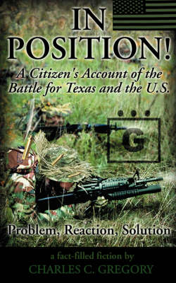 In Position A Citizen's Account of the Battle of Texas and the U.S. by Charlie C. Gregory