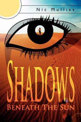 Shadows Beneath The Sun by Nic Mulliss