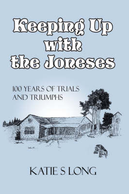 Keeping Up with the Joneses 100 Years of Trials and Triumphs by Katie Sue Long