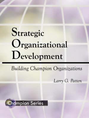 Strategic Organization Development by Larry G Patten