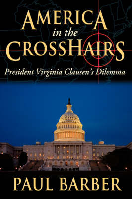 America in the CrossHairs President Virginia Clausen's Dilemma by Paul Barber