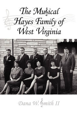 The Musical Hayes Family of West Virginia by Dana W. Smith II