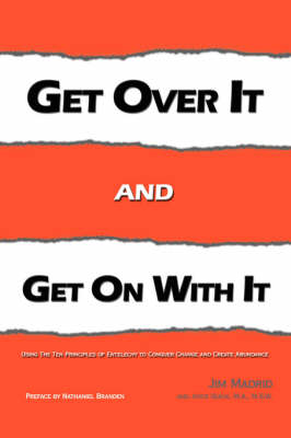 Get Over IT and Get on with IT Using The Ten Principles of Entelechy to Conquer Change and Create Abundance by Jim Madrid, Joyce Quick