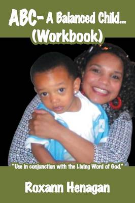 ABC- A Balanced Child... (Workbook) A Balanced Child Needs More; Than Just a Grandma. An Entertainer Needs; More Than Just a Child. by Roxann Henagan
