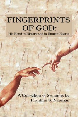 Fingerprints of God His Hand in History and in Human Hearts: A Collection of Sermons by by Franklin S. Nauman