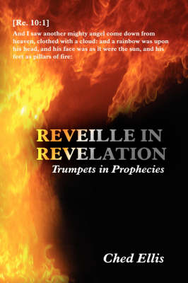 Reveille in Revelation (Trumpets in Prophecies) by Ched Ellis