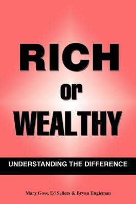 Rich Or Wealthy Understanding The Difference by Mary B. Goss