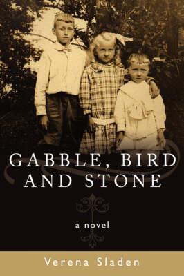 Gabble, Bird and Stone A Novel by Verena Sladen