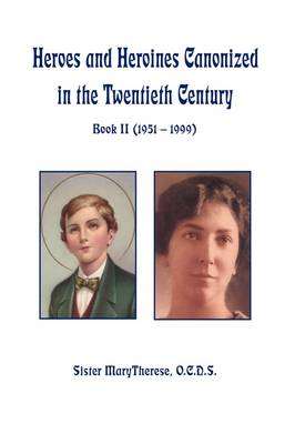 Heroes and Heroines Canonized In The Twentieth CenturyBook II (1951 - 1999) by O.C.D.S. Sister MaryTherese