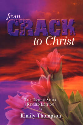 From Crack To Christ The Untold Revised Edition by Kimily Thompson