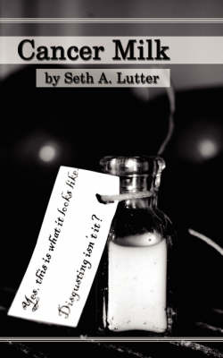 Cancer Milk by Seth A. Lutter