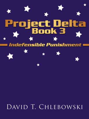 Project Delta Book 3 Indefensible Punishment by David T. Chlebowski