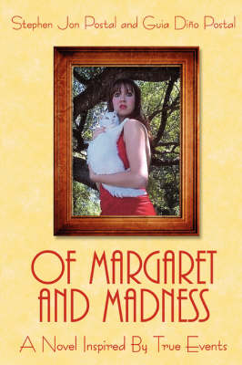 Of Margaret and Madness A Novel Inspired By True Events by Guia Dino Postal, Stephen Jon Postal
