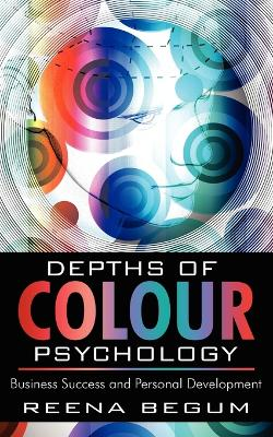 Depths of Colour Psychology Business Success and Personal Development by Reena Begum