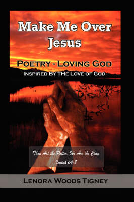 Make Me Over Jesus/ Order My Steps by Lenora Woods Tigney