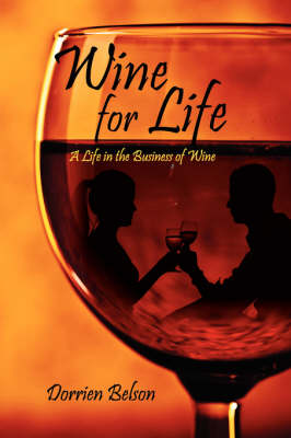 Wine for Life A Life in the Business of Wine by Dorrien Belson