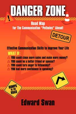 Danger Zone Road Map for The Communication Potholes Ahead ! by Edward Swan