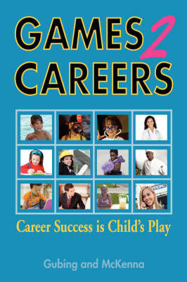 Games2Careers Career Success is Child's Play by Karen McKenna, Susan Gubing
