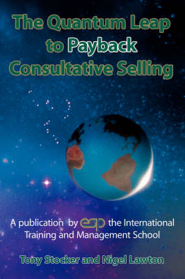 The Quantum Leap to Payback Consultative Selling by Tony Stocker, Nigel Lawton
