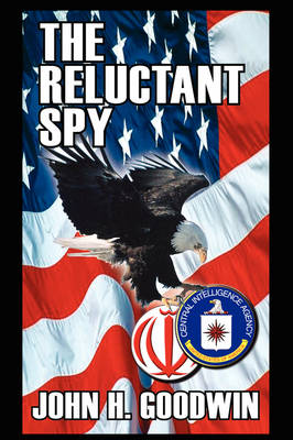 The Reluctant Spy by John H. Goodwin