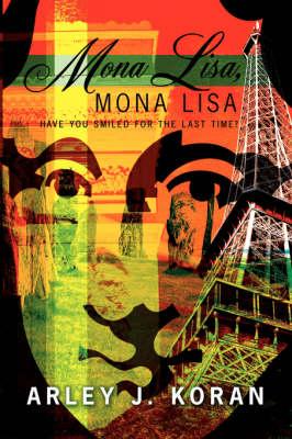 Mona Lisa, Mona Lisa Have You Smiled for the Last Time? by Arley J. Koran