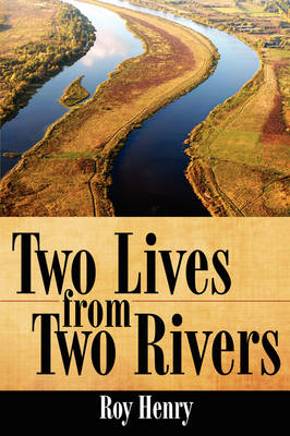 Two Lives from Two Rivers by Roy Henry