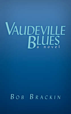 Vaudeville Blues A Novel by Bob Brackin