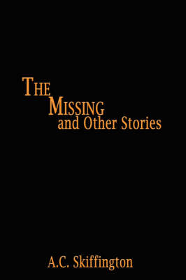 The Missing and Other Stories by A.C. Skiffington