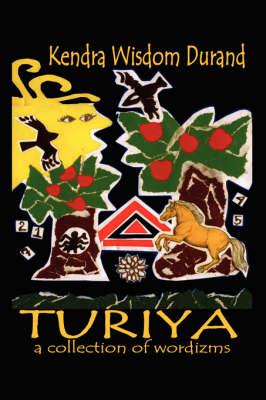 Turiya A Collection of Wordizms by Kendra Wisdom Durand