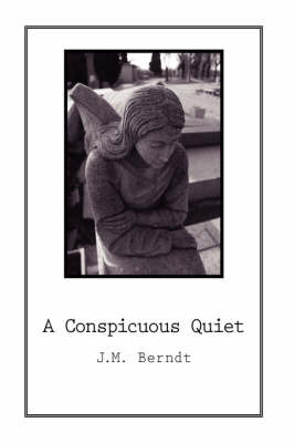 A Conspicuous Quiet by J.M. Berndt