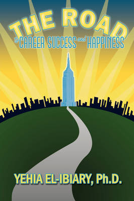The Road to Career Success and Happiness by Dr. Yehia El-Ibiary