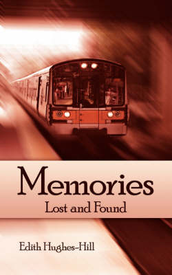 Memories Lost and Found by Edith Hughes-Hill